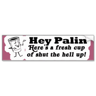 anti_sarah_palin_hey_palin_shut_up_sticker_bumper_sticker-r2e301dd1400142fd909c8e0b6fbd5e5f_v9wht_8byvr_324