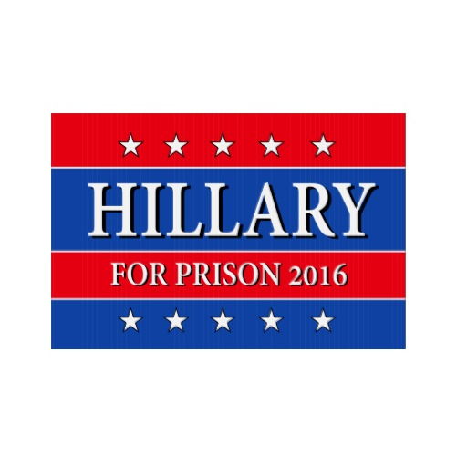 hillary_for_prison_2016_one_sided_lawn_sign-r27141689aa4b48408b2e6b0e3059e157_fomuw_8byvr_512